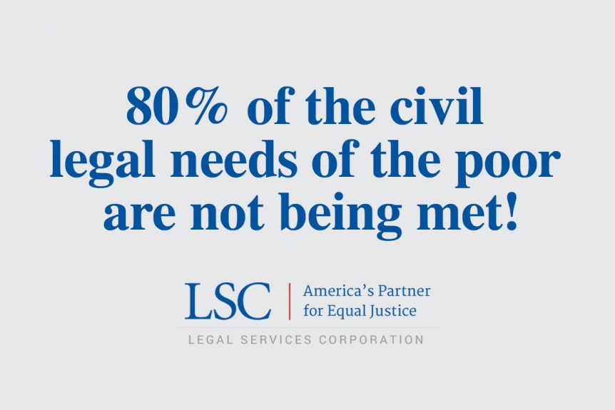 80% of the civil legal needs of the poor are not being met!