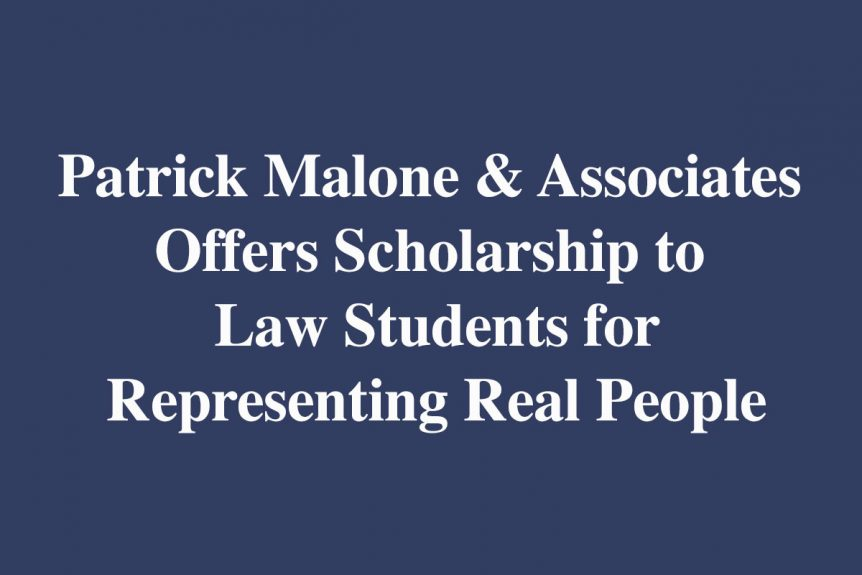 Patrick Malone & Associates Offers Scholarship to Law Students for Representing Real People